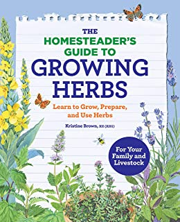 The Homesteader�s Guide to Growing Herbs: Learn to Grow, Prepare, and Use Herbs
