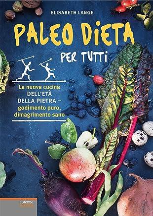 Paleo dieta per tutti: La nuova cucina dell'età della pietra - godimento puro, dimagrimento sano