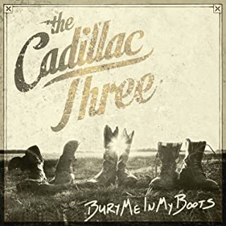 Best the cadillac three bury me in my boots Reviews