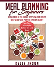 Meal Planning for Beginners: A Collection of 200 Quick & Tasty Low-Carb Recipes with Weekly Meal Plans On a 28-Day Journey | Save Time, Intensify Fat Burning and Lose Weight