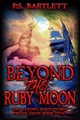 Beyond the Ruby Moon: The Razor's Adventures (The Razor's Adventures Pirate Tales Book 5) Kindle Edition