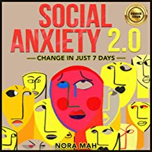 Social Anxiety 2.0. Change in Just 7 Days: Improve Your Social Skills, Win Shyness & Anxiety Forever. Proven Techniques, Powerful Hypnosis & Magnetic Charisma for Building Your Social Circles Fast