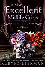 A Most Excellent Midlife Crisis : A Paranormal Women's Fiction Novel : Good To The Last Death Book Three