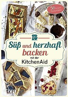 Süß und herzhaft backen mit der KitchenAid: 50 leckere Rez