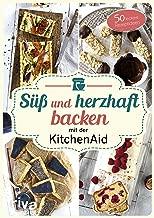 Süß und herzhaft backen mit der KitchenAid: 50 leckere Rezeptideen (German Edition)