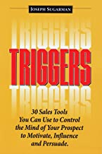 Triggers: 30 Sales Tools You Can Use to Control the Mind of Your Prospect to Motivate, Influence, and Persuade.