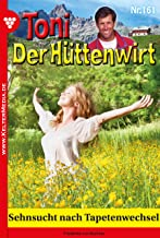 Toni der Hüttenwirt 161 – Heimatroman: Sehnsucht nach Tapetenwechsel (German Edition)