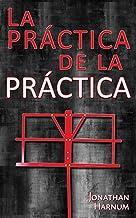 La práctica de la práctica (Spanish Edition)