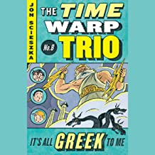 It's All Greek to Me: Time Warp Trio, Book 8
