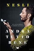 Andrà tutto bene: Quel che ho imparato dai momenti più difficili (Italian Edition)