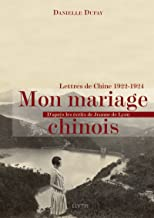 Mon mariage chinois: Lettres de Chine 1922-1924 d'après les écrits de Jeanne de Lyon (French Edition)