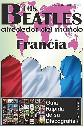 Los Beatles - Francia - Guía Rápida De Su Discografía: Discografía A Todo Color (1962-1972) (Los Beatles Alrededor Del Mundo nº 7) (Spanish Edition)