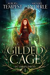 A Gilded Cage (Chronicles of an Urban Druid Book 1) Kindle Edition
