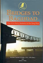 BRIDGES TO BAGHDAD (The U.S. Navy Seabees in the Iraq War)