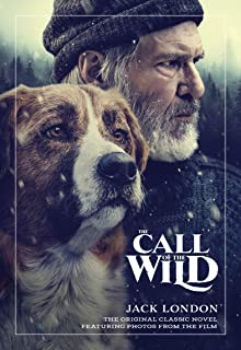 The Call of the Wild: The Original Classic Novel Featuring Photos from the Film