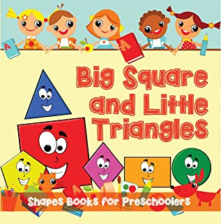 Big Squares and Little Triangles!: Shapes Books for Preschoolers: Early Learning Books K-12 (Baby & Toddler Size & Shape Books) (English Edition)