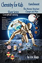 Chemistry for Kids, The Atomic Structure: Charges and Mass (Sharp Series, Chemistry Book 1)