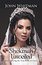 Shekinah Unveiled: Rediscovering the True Bride of Christ