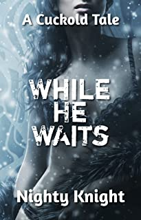 While He Waits: A Cuckold Tale