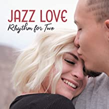Jazz Love Rhythm for Two: 15 Instrumental Smooth Jazz Songs with Vintage Melodies for Lovers, Spending Nice Time Together, Romantic Night Sensual Sounds, Fresh New Jazz Music 2019
