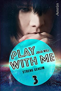 Play with me 3: Streng geheim (German Edition)