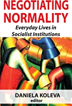 Negotiating Normality: Everyday Lives in Socialist Institutions (Memory and Narrative)