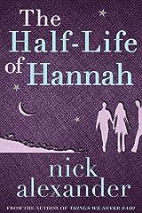 The Half-Life Of Hannah (Hannah series Book 1) Kindle Edition