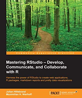 Mastering RStudio – Develop, Communicate, and Collaborate with R