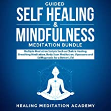 Guided Self Healing & Mindfulness Meditations Bundle: Follow Beginners Mediation Scripts for Anxiety and Stress Relieve, Deep Sleep, Panic Attacks, Depression, Relaxation and More for a Happier Life!