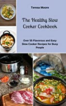 The Healthy Slow Cooker Cookbook:    Over 55 Flavorous and Easy Slow Cooker Recipes for Busy People (Healthy Food Book 91) (English Edition)