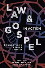 Law and Gospel In Action: Foundations, Ethics, Church