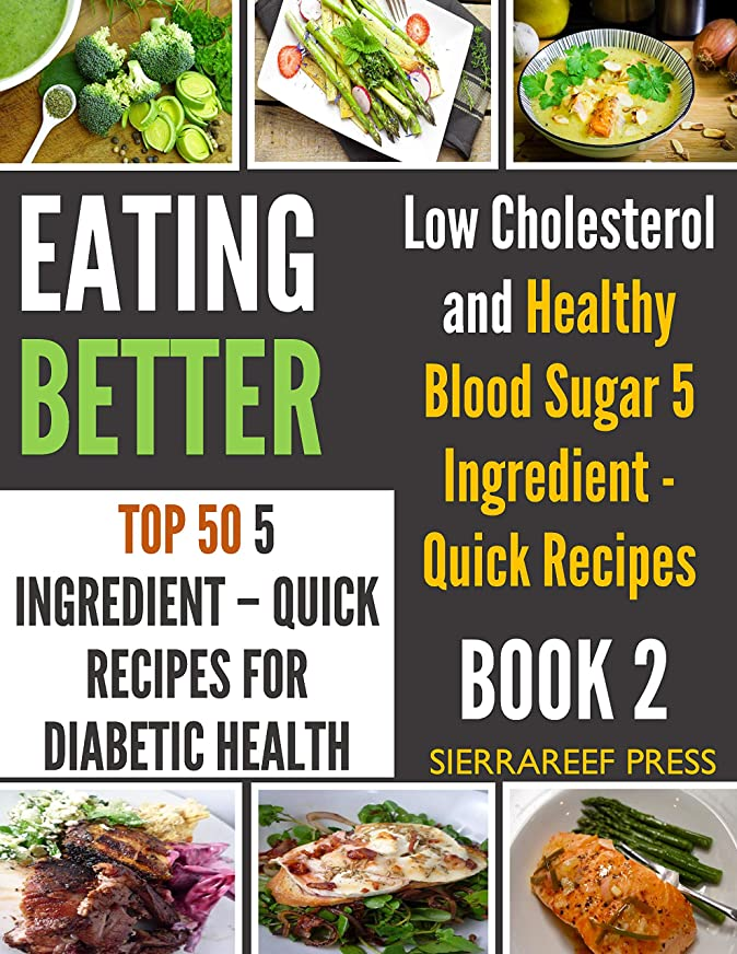 EATING BETTER: Top 50 Easy 5 Ingredient - Quick Recipes for Healthy Eating and Diabetic Health (eat happy, recipes cookbook, meat health, healthy eating ... healthy food cookbooks) (English Edition)