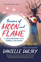Seasons of Moon and Flame: The Wild Dreamer's Epic Journey of Becoming