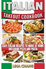 Italian Takeout Cookbook: Easy Italian Recipes to Make at Home Including Pizza and Pasta Kindle Edition