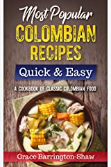 Most Popular Colombian Recipes Quick & Easy: A Cookbook of Classic Colombian Food Kindle Edition