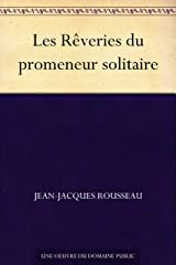 Les Rêveries du promeneur solitaire (French Edition) eBook Kindle