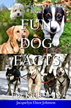 Fun Dog Facts For Kids 9 - 12 (Fun Animal Facts For Kids Book 1)
