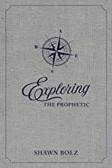 Exploring the Prophetic: A 90 Day Journey of Hearing God's Voice Kindle Edition