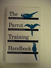 The Parrot Training Handbook: A step-by-step guide to taming and training pet birds