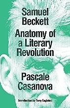 Samuel Beckett: Anatomy of a Literary Revolution