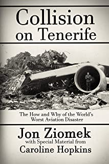Collision on Tenerife: The How and Why of the World's Worst Aviation Disaster