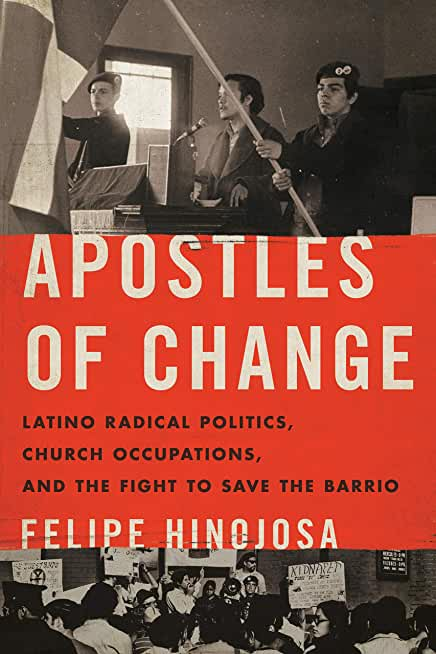 Apostles of Change: Latino Radical Politics, Church Occupations, and the Fight to Save the Barrio