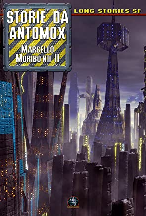 Storie da Antomox (Collana Long Stories SF)