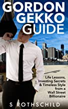 Wall Street: Gordon Gekko Guide: Life Lessons, Investing Secrets & Timeless Style from a Wall Street Billionaire (Wall Street, Investing, Passive Income, ... Stock Market, Penny Stocks, Sales, Money)