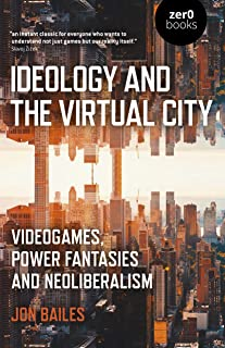 Ideology and the Virtual City: Videogames, Power Fantasies And Neoliberalism (English Edition)