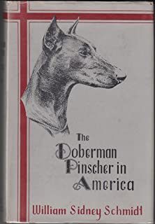 The Doberman Pinscher in America: A Comprehensive Treatise on the Doberman, Covering Every Phase from Puppyhood to Championship