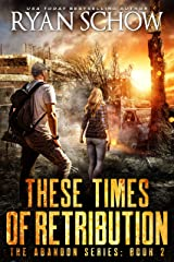 These Times of Retribution: A Post-Apocalyptic EMP Survivor Thriller (The Abandon Series Book 2) Kindle Edition