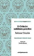 El criticón: sabiduría práctica: Edición de Emilio Blanco (Spanish Edition)