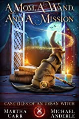 A Mom, A Wand, And A Mission (Case Files Of An Urban Witch Book 8) Kindle Edition