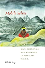 Mobile Selves: Race, Migration, and Belonging in Peru and the U.S. (Social Transformations in American Anthropology Book 3)